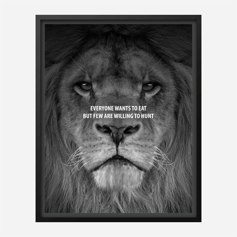 Everyone Want's to Eat Black & White Lion Art Print