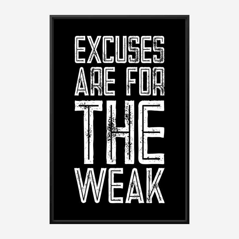 Excuses Are For The Weak Motivational Art Print
