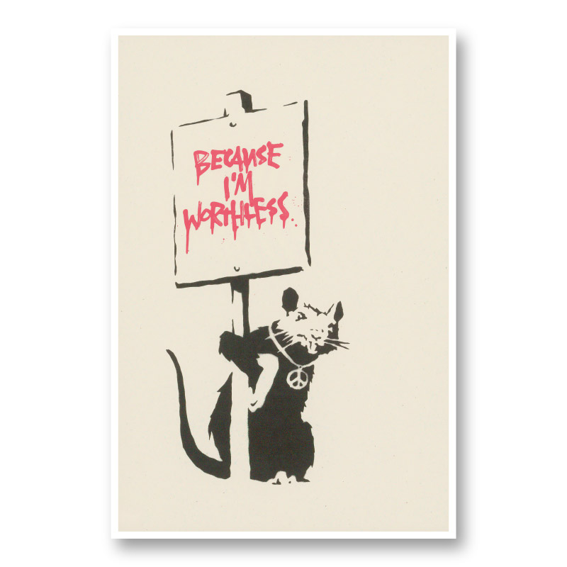 Because I'm Worthless Banksy Art Print