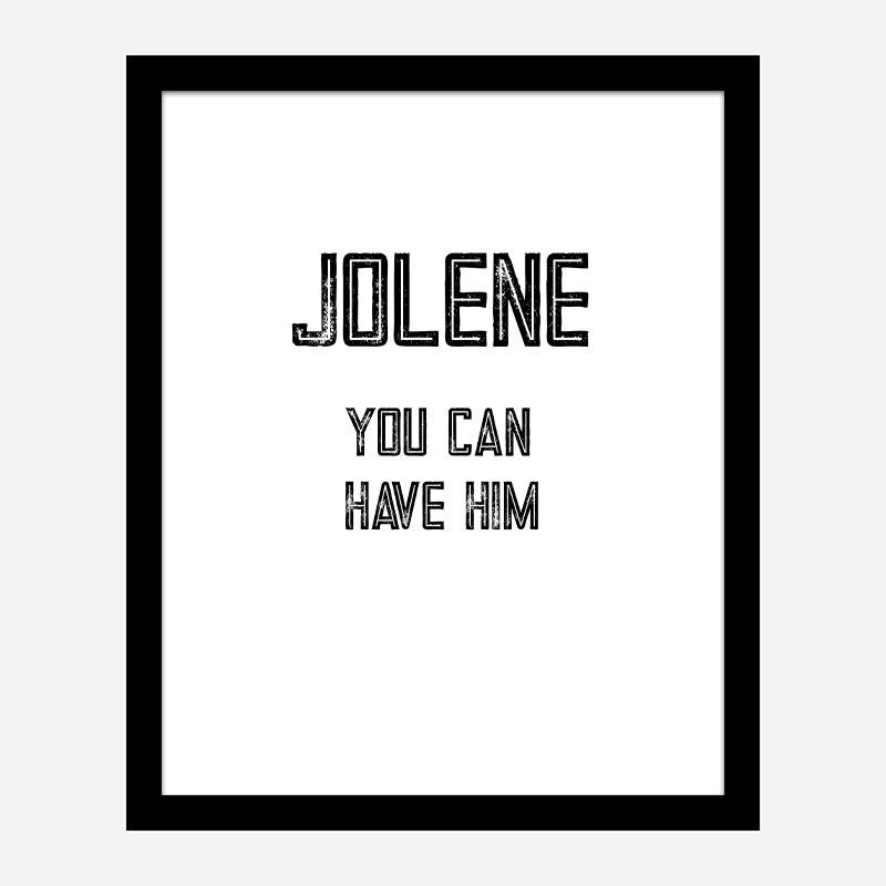 Jolene You Can Have Him Art Print
