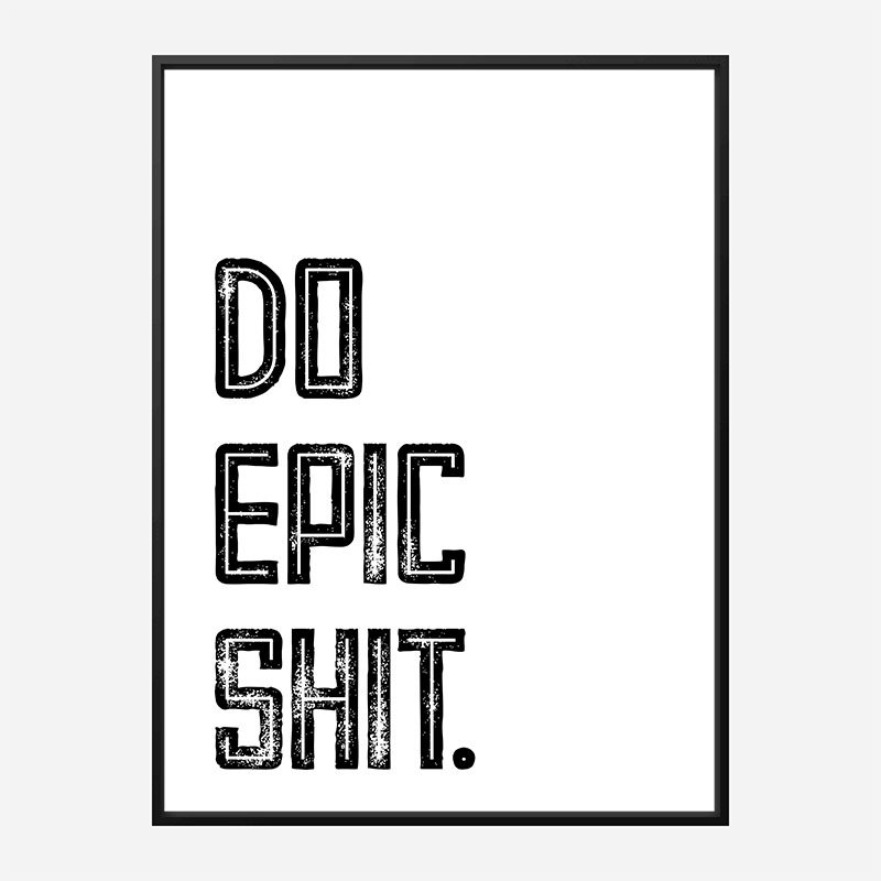 Do Epic Shit Typography Art Print
