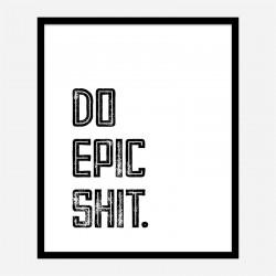 Do Epic Shit Typography Art Print